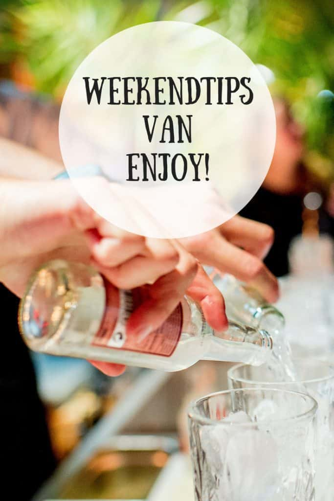 WEEKENDTIPS 22, 23 en 24 juni 2018 | ENJOY! The Good Life