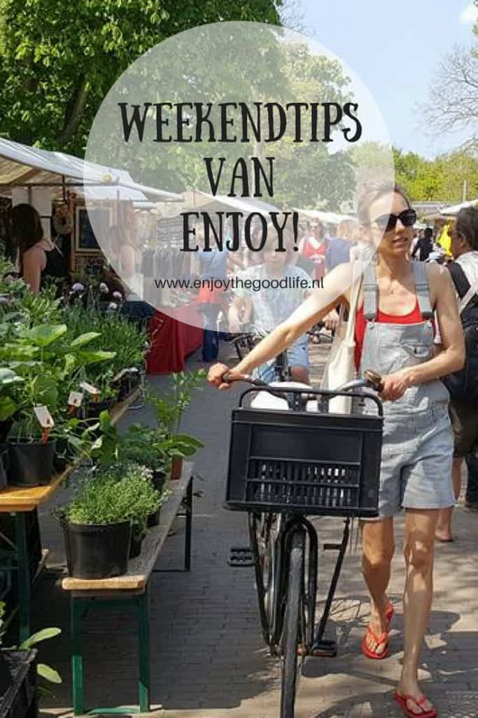 WEEKENDTIPS 10, 11 en 12 augustus 2018 | ENJOY! The Good Life