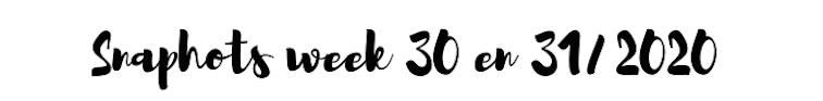 SNAPSHOTS week 30 en 31/2020 ? ENJOY! The Good Life